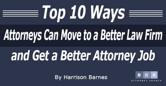 Top 10 Ways Attorneys Can Move to a Better Law Firm and Get a Better Attorney Job