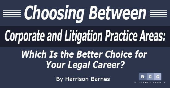 Choosing Between Corporate and Litigation Practice Areas