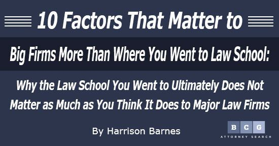 10 Factors That Matter to Big Firms More Than Where You Went to Law School