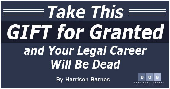 Take This GIFT for Granted and Your Legal Career Will Be Dead