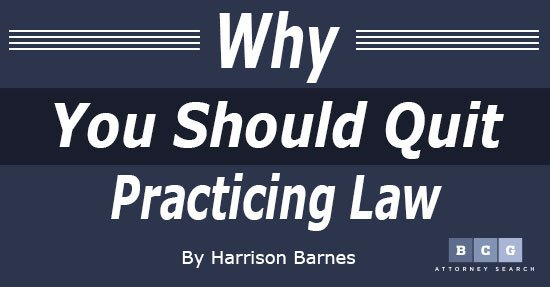 Why You Should Quit Practicing Law