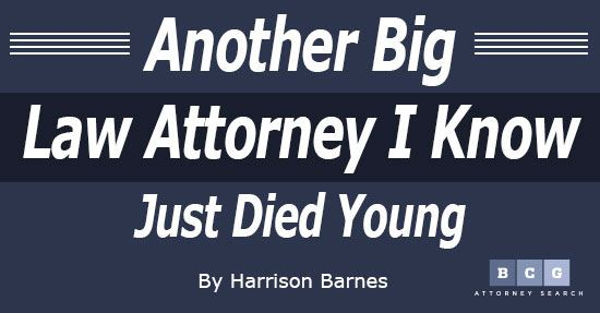 Another Big Law Attorney I Know Just Died Young