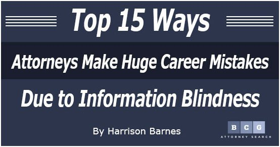 Top 15 Ways Attorneys Make Huge Career Mistakes Due to Information Blindness