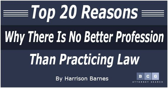 Top 20 Reasons Why There Is No Better Profession Than Practicing Law