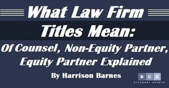 What Law Firm Titles Mean: Of Counsel, Non-Equity Partner, Equity Partner Explained