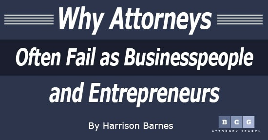 Why Attorneys Often Fail as Businesspeople and Entrepreneurs